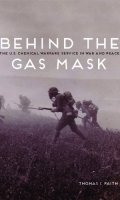 Behind the Gas Mask:  The U. S. Chemical Warfare Service in War And Peace
