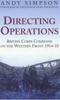 Directing Operations: British Corps Command on the Western Front, 1914-1918
