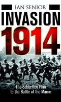 Invasion 1914: The Schelieffen Plan to the Battle of the Marne: Before the trenches – the first battles of World War I