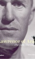 Lawrence of Arabia: The Life, the Legend