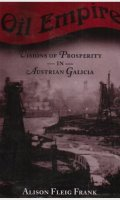 Oil Empire: Visions of Prosperity in Austrian Galicia