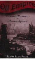 Oil Empire: Visions of Prosperity in Austrian Galicia