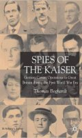 Spies of the Kaiser: German Covert Operations in Great Britain during the First World War Era