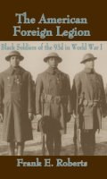 The American Foreign Legion: Black Soldiers of the 93d in World War I