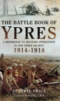 The Battle Book of Ypres: A Reference to Military Operations in the Ypres Salient, 1914-18