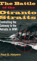 The Battle of the Otranto Straits: Controlling the Gateway to the Adriatic in World War I