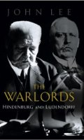 The Warlords: Hindenburg And Ludendorff