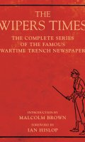 The Wipers Times: The Complete Series of the Famous Wartime Trench Newspaper