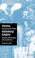 Vienna and the Fall of the Habsburg Empire: Total War and Everyday Life in World War I