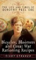 Bicycles, Bloomers and Great War Rationing Recipes: The Life and Times of Dorothy Peel OBE