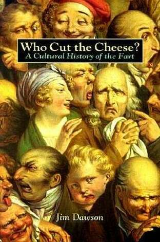 """WHO CUT THE CHEESE? A CULTURAL HISTORY OF THE FART:"" I have no comment. I'm completely speechless. (View on Amazon.) / SL"