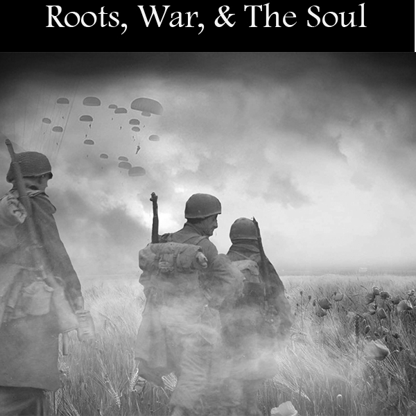 Roots, War & the Soul Articles