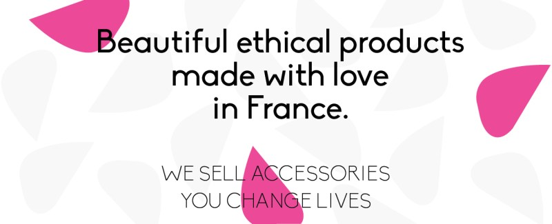 Beautiful products Made in France with love and ethics