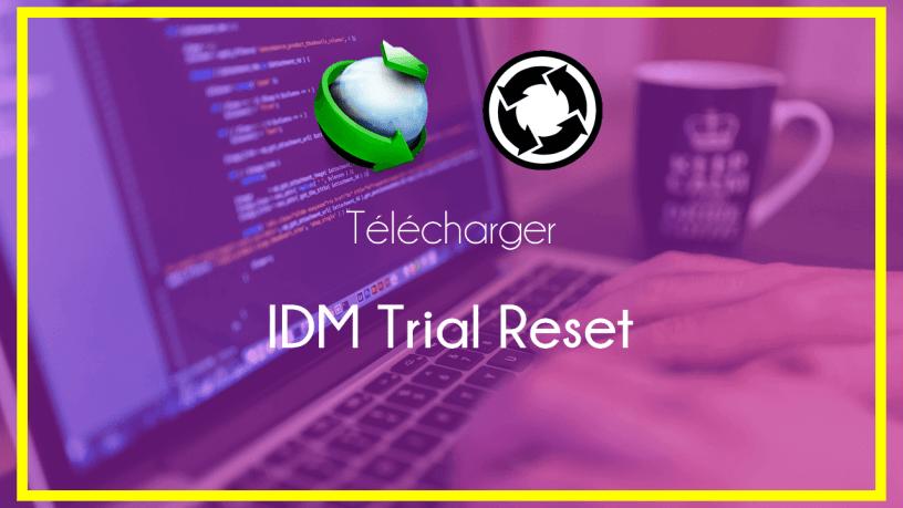 Télécharger IDM trial Reset - Télécharger IDM Trial Reset 2019 – Activer IDM Gratuit à Vie