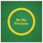 Be my Precious