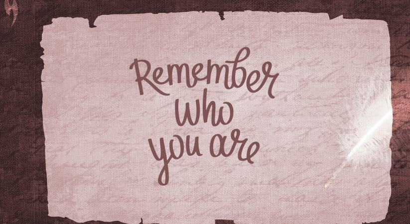 """Remembering Who You Are"""