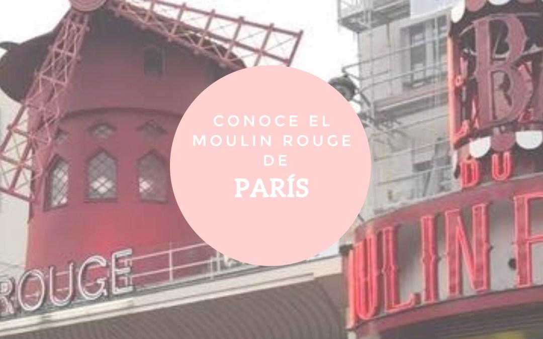 Conoce el cabaret más famoso del mundo: el Moulin Rouge de París