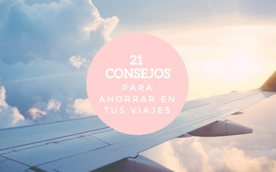 21 consejos para ahorrar en tus viajes