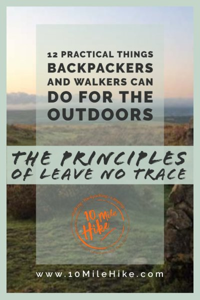 The Principles of Leave No Trace and the Country Code in the UK provide hikers with guidance for caring for the environment that we love. But this article shares 12 PRACTICAL things you can do to when you're outside, from minimising noise pollution to poo pollution!