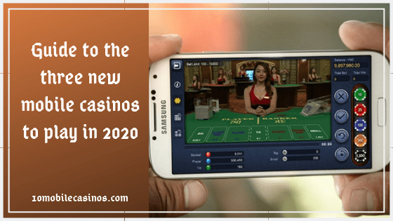 Guide to the three new mobile casinos to play in 2020