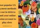 Most popular US payment methods to use in 2019 to fund your online casino account to play slots