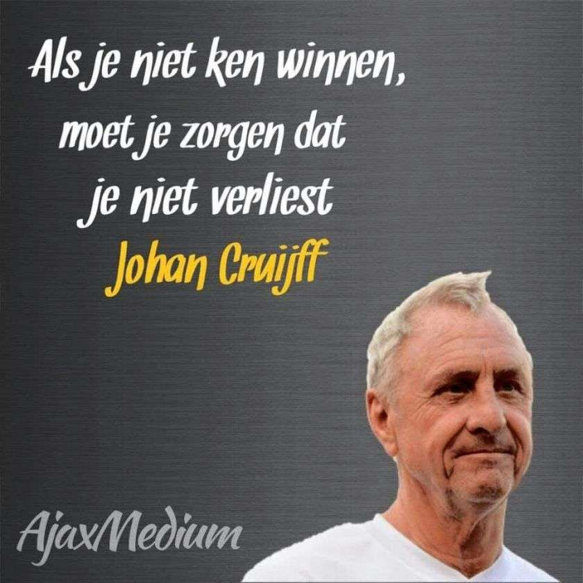 Als je niet kunt winnen moet je zorgen dat je niet verliest leukste uitspraken van Johan Cruijff