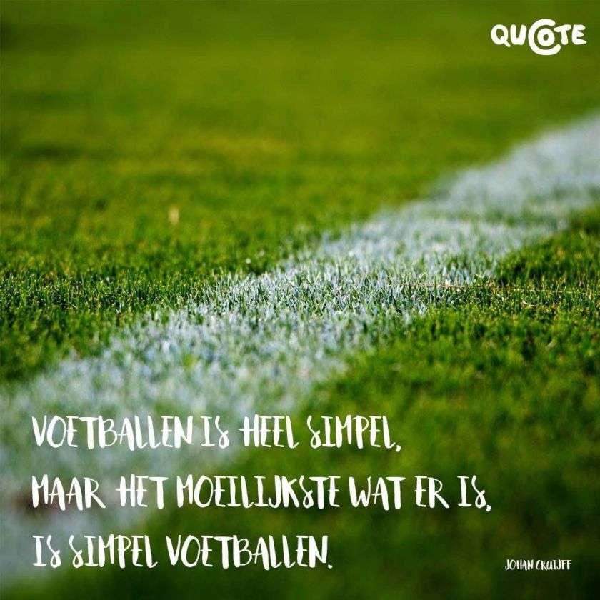 Voetbal is heel simpel maar het moeilijkst wat er is is simpel voetballen