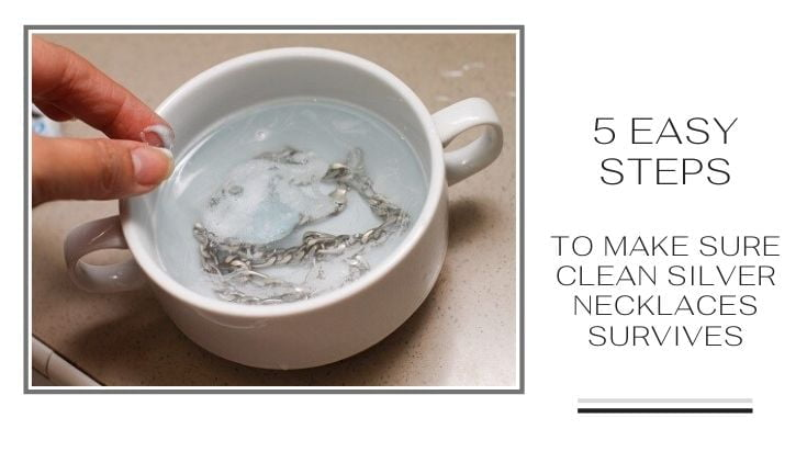 5 Easy steps to make sure clean silver necklaces survives