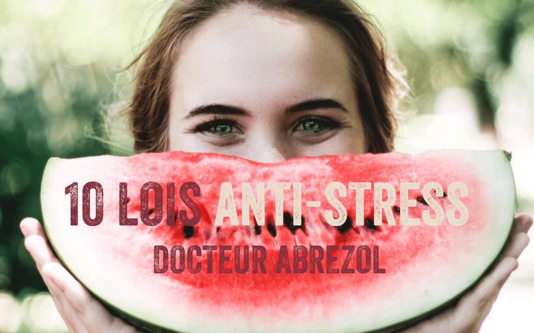 10 lois anti-stress du Docteur Abrezol