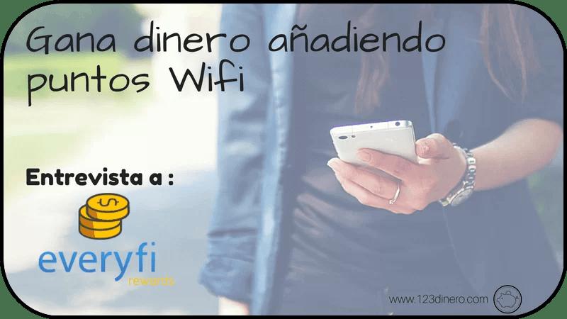 Entrevista: EveryFi Rewards, ganar dinero añadiendo puntos WiFi