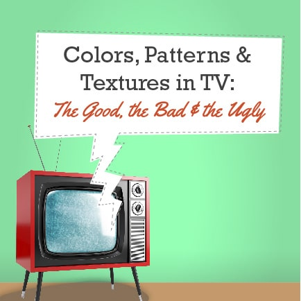 Colors, Patterns, & Textures in TV