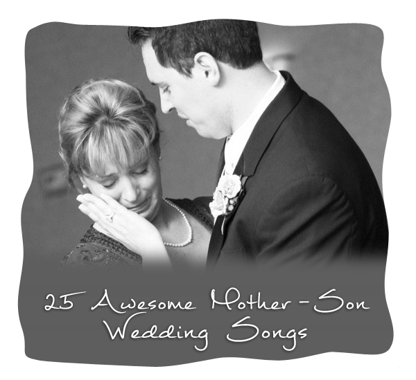 Mother Son Song For Wedding: 25 Awesome Mother-Son Wedding Song Ideas