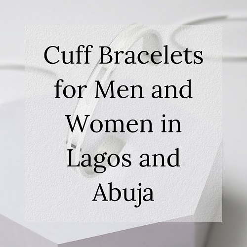 Cuff Bracelets for Men and Women in Lagos and Abuja