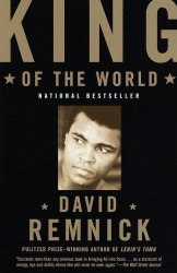 King of the World: Muhammed Ali and the Rise of an American Hero by David Remnick