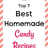 The Top 7 homemade candy recipes, some traditional recipes and some fun and unique