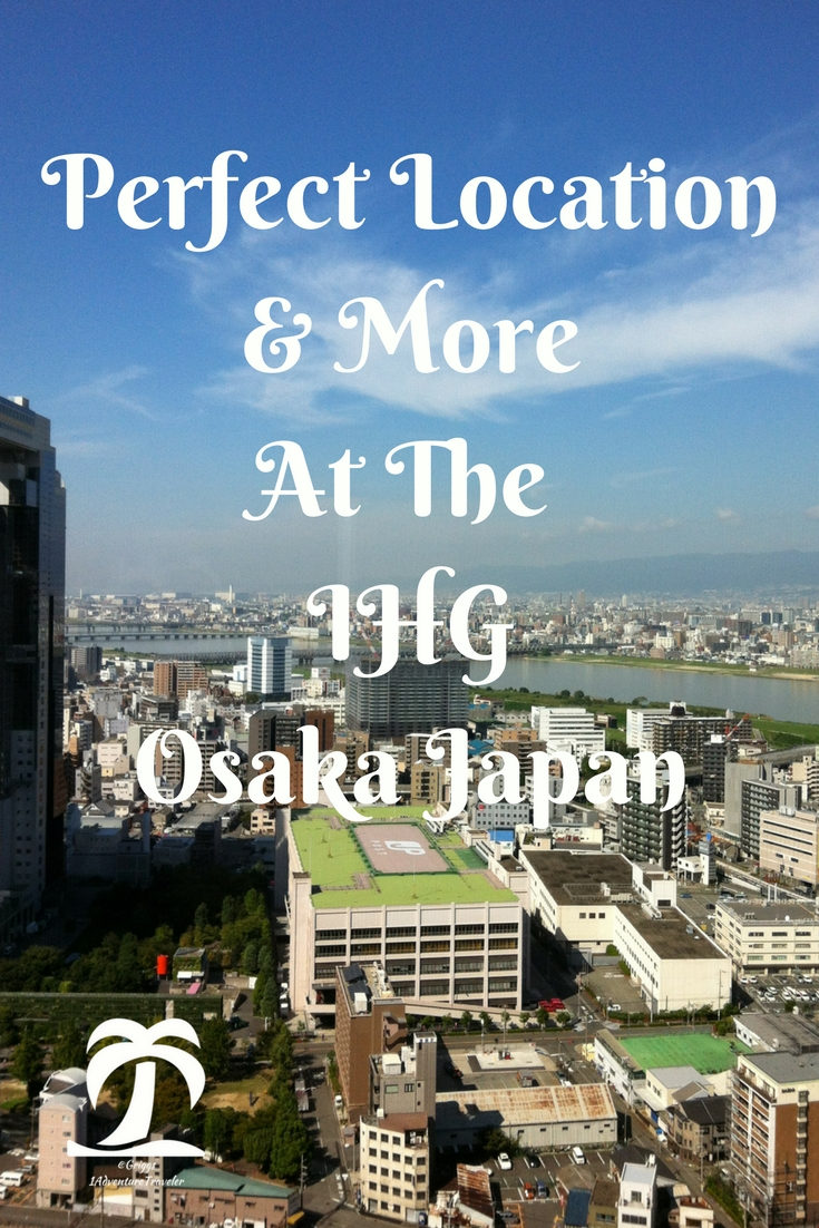 Perfect Location And More At The IHG Osaka - 1AdventureTraveler | The moment you walk into the IHG Osaka (InterContinental Hotel Osaka), Japan, one feels where the East meets the West.  Great location and has all you need. | Hotel | IHG | IHG Osaka | Accommodations |