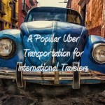 A Popular Uber Transportation for International Travelers