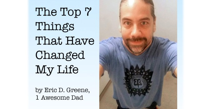 Top 7 Things That Have Changed My Life