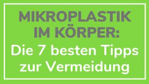 Mikroplastik im Körper, die 7 besten Tipps zur Vermeidung, vermeiden, app, im Meer, in Kosmetik,