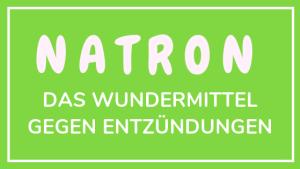 Natron: Das Wundermittel gegen Entzündungen