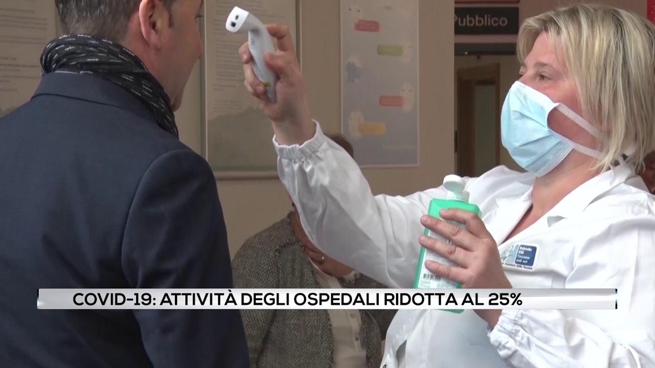 Covid-19: Attività degli ospedali ridotta al 25%