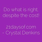 Do what is right despite the cost!