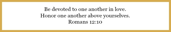 Romans 12:10 on Do you love the husband you have? at 21flavorsofsplendor.com