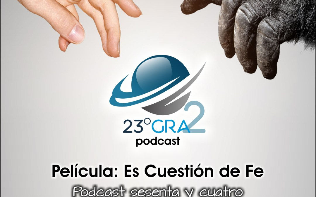 Podcast 064 – #SinGuión – Película: Es Cuestión de Fe – 23gra2