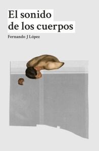 El sonido de los cuerpos, de Fernando J. López
