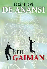 Los hijos de Anansi, de Neil Gaiman