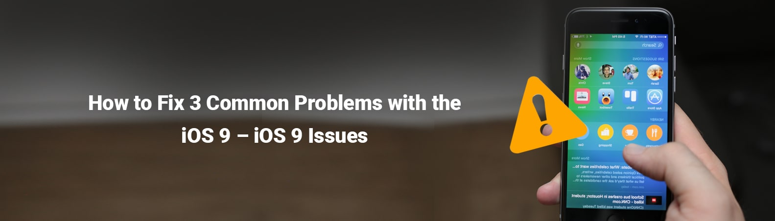 How to Fix 3 Common Problems with the iOS 9 – iOS 9 Issues