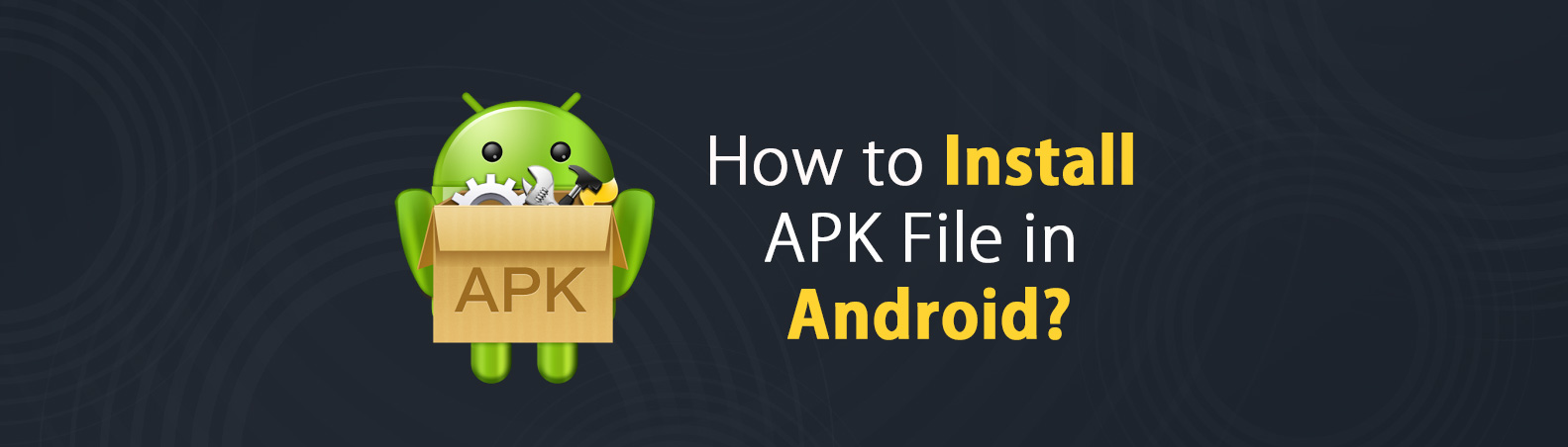 How to Install APK file in Android? – Install APK Android