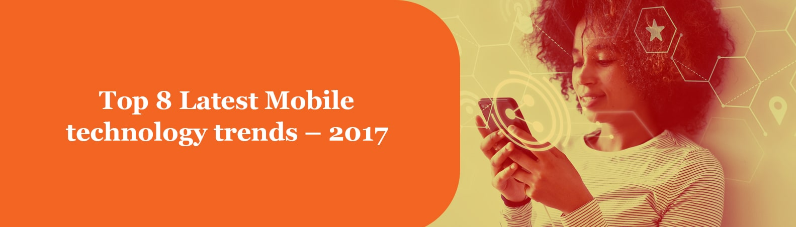 Top 8 Mobile technology trends – 2017