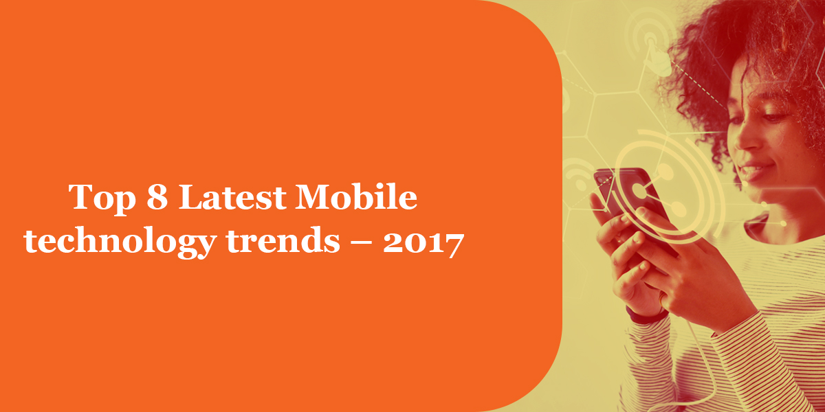 Top 8 Mobile technology trends - 2017